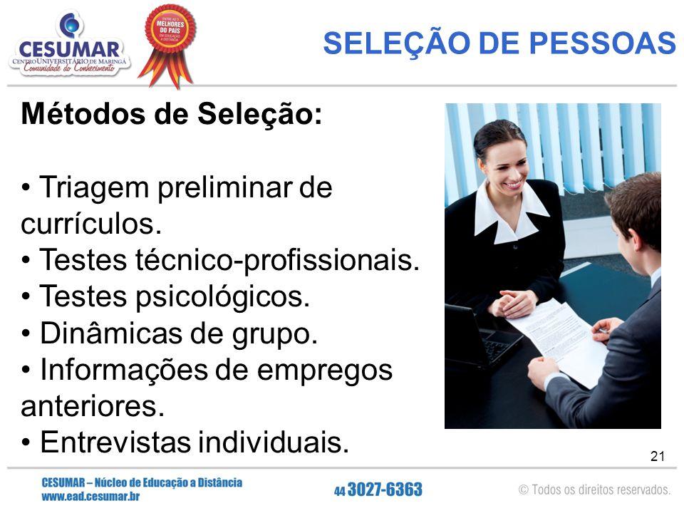 SELEÇÃO DE PESSOAS Métodos de Seleção: Triagem preliminar de currículos. Testes técnico-profissionais.