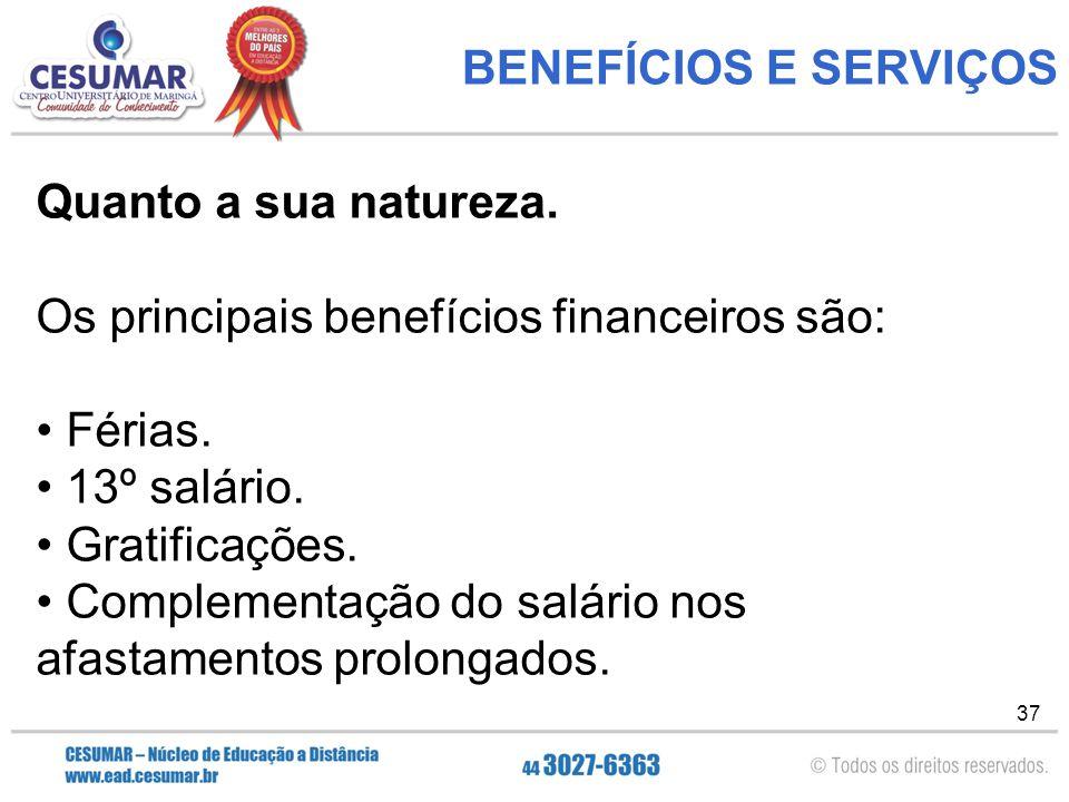 BENEFÍCIOS E SERVIÇOS Quanto a sua natureza. Os principais benefícios financeiros são: Férias. 13º salário.