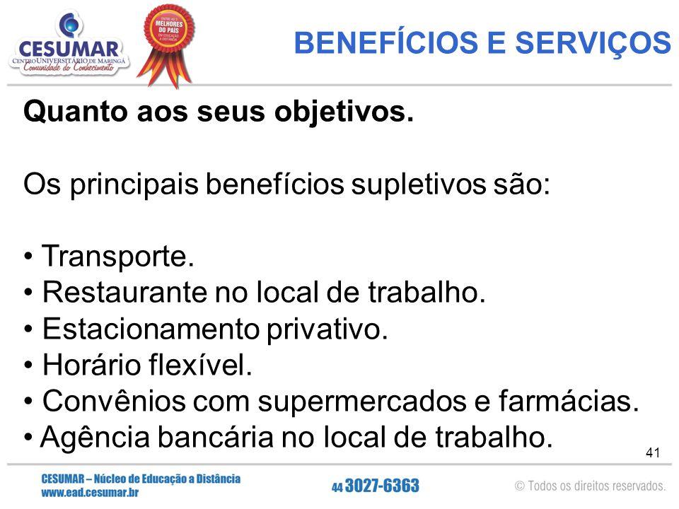 BENEFÍCIOS E SERVIÇOS Quanto aos seus objetivos. Os principais benefícios supletivos são: Transporte.