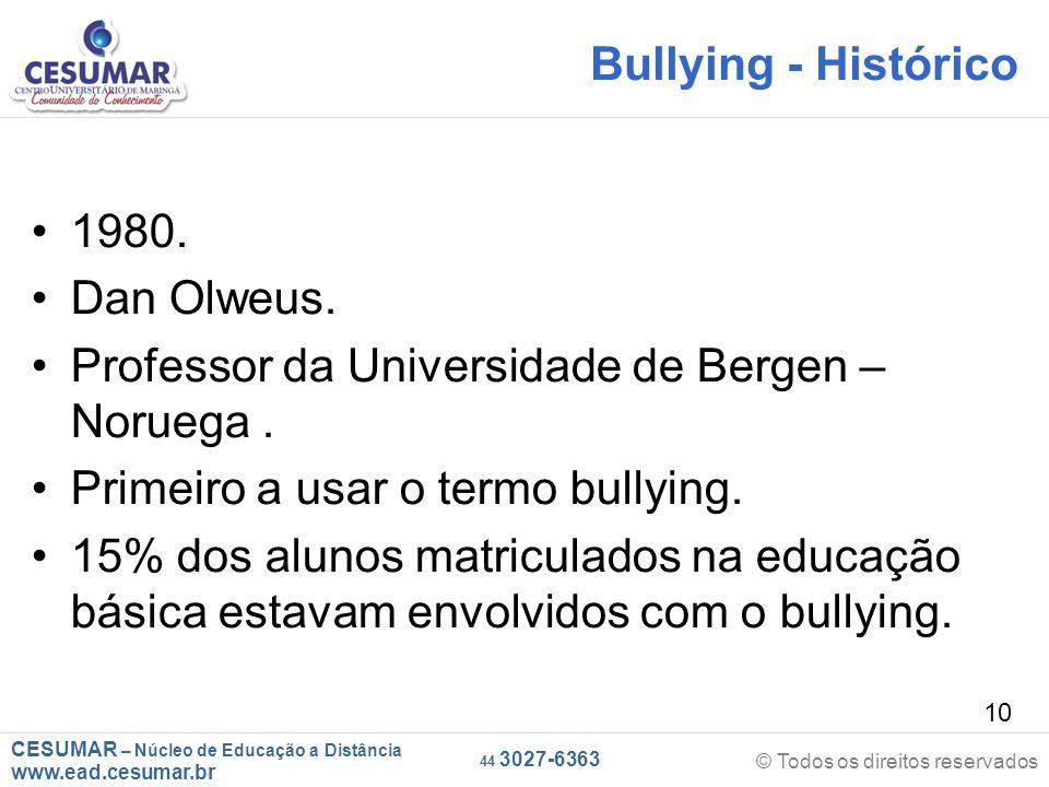 Bullying - Histórico 1980. Dan Olweus. Professor da Universidade de Bergen – Noruega . Primeiro a usar o termo bullying.