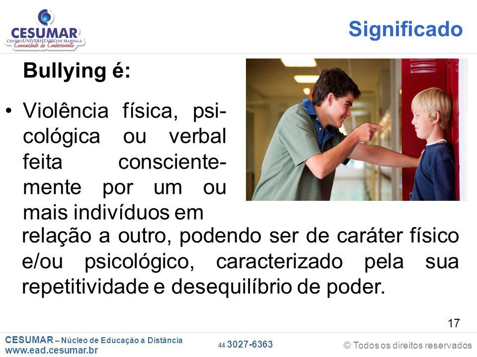 Significado Bullying é: Violência física, psi-cológica ou verbal feita consciente-mente por um ou mais indivíduos em.