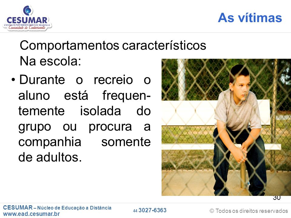 As vítimas Comportamentos característicos. Na escola: