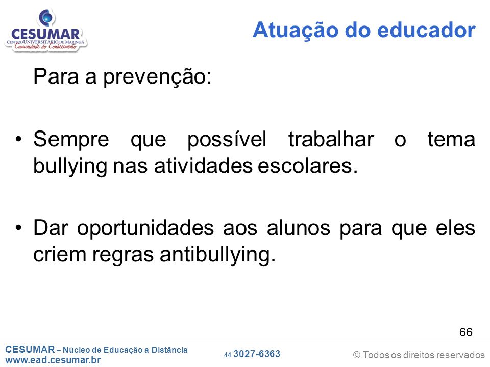 Atuação do educador Para a prevenção: Sempre que possível trabalhar o tema bullying nas atividades escolares.