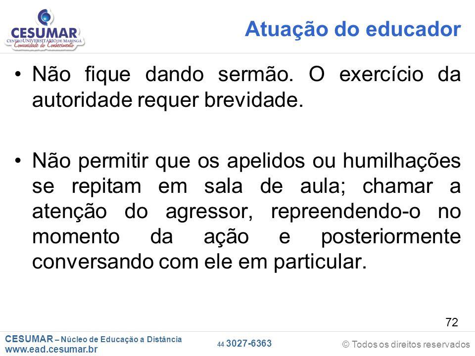 Atuação do educador Não fique dando sermão. O exercício da autoridade requer brevidade.