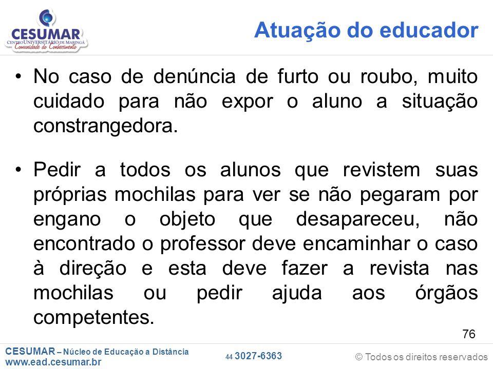 Atuação do educador No caso de denúncia de furto ou roubo, muito cuidado para não expor o aluno a situação constrangedora.