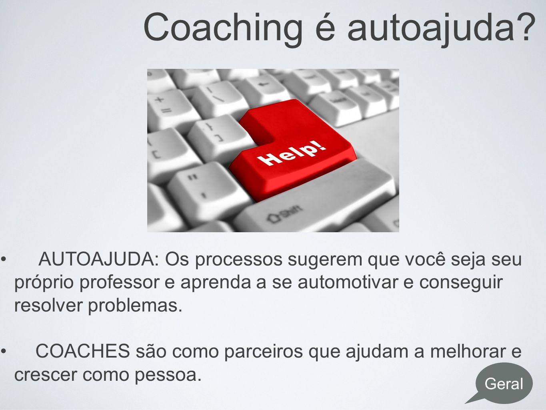 Coaching é autoajuda AUTOAJUDA: Os processos sugerem que você seja seu próprio professor e aprenda a se automotivar e conseguir resolver problemas.