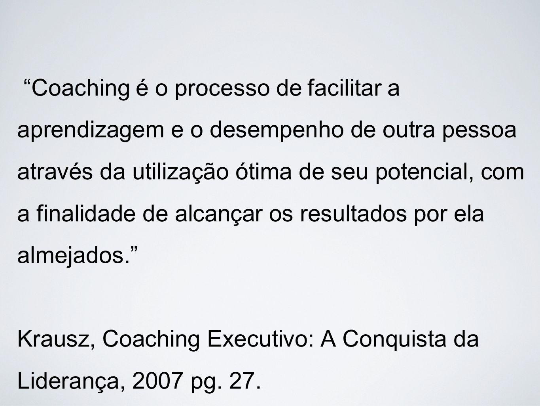 Coaching é o processo de facilitar a aprendizagem e o desempenho de outra pessoa através da utilização ótima de seu potencial, com a finalidade de alcançar os resultados por ela almejados.
