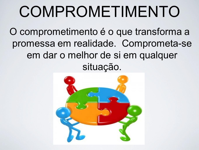 COMPROMETIMENTO O comprometimento é o que transforma a promessa em realidade.