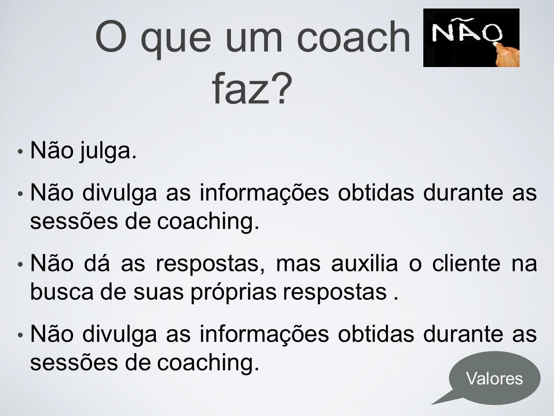 O que um coach faz Não julga.