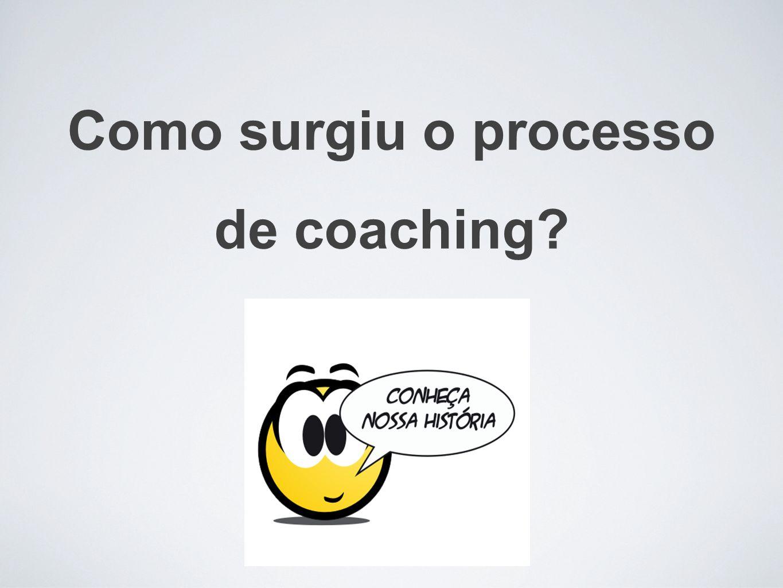 Como surgiu o processo de coaching