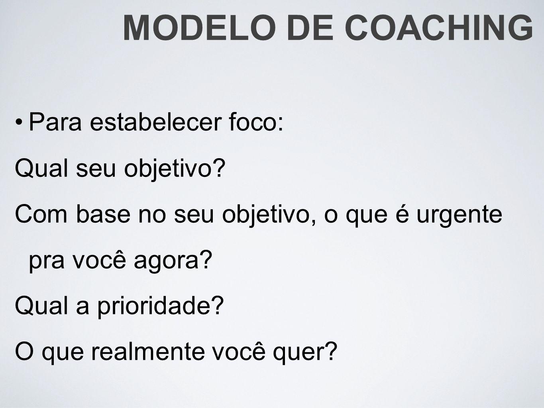 MODELO DE COACHING Para estabelecer foco: Qual seu objetivo