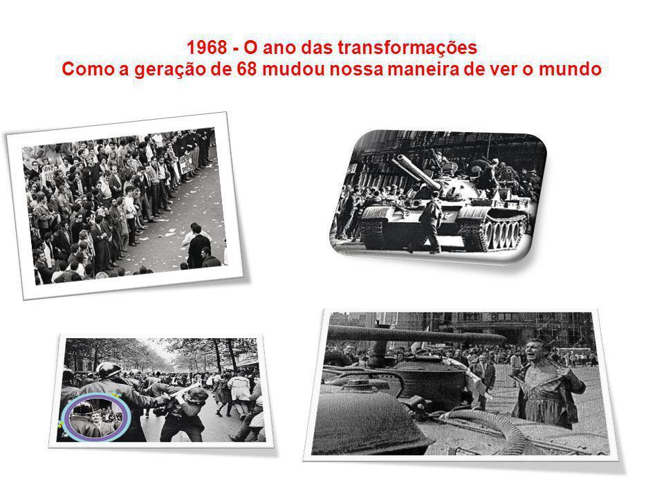 1968 - O ano das transformações Como a geração de 68 mudou nossa maneira de ver o mundo