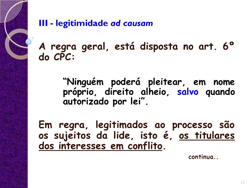 A regra geral, está disposta no art. 6º do CPC: