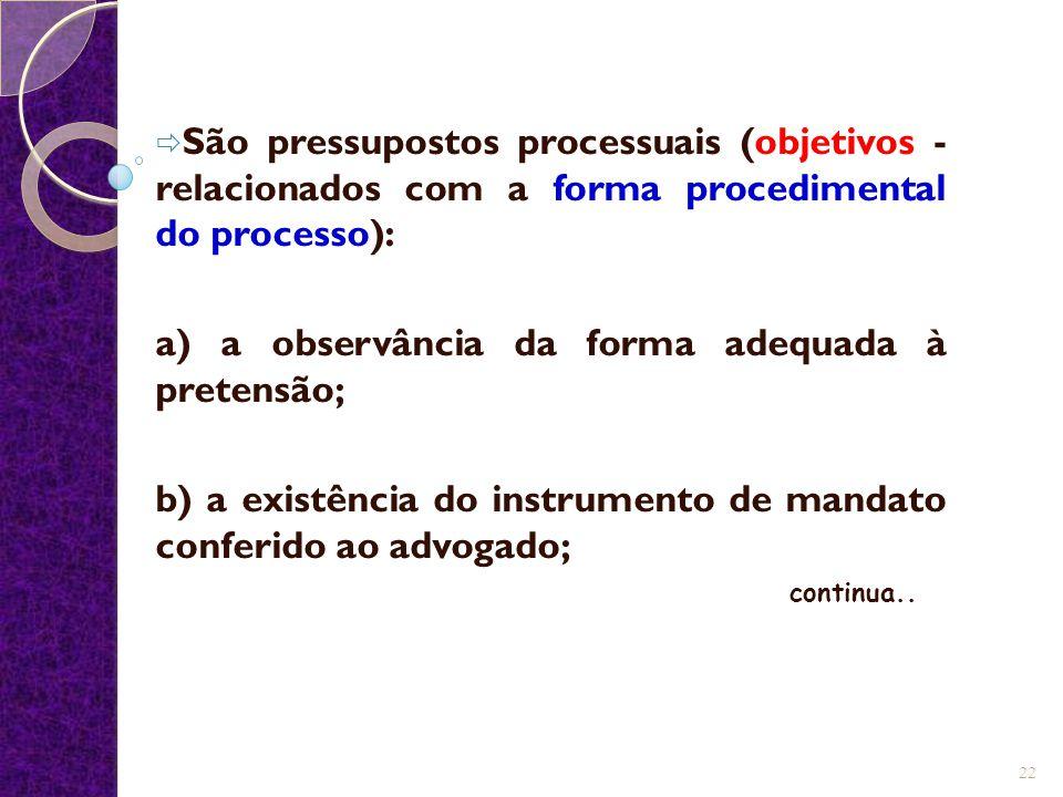 a) a observância da forma adequada à pretensão;
