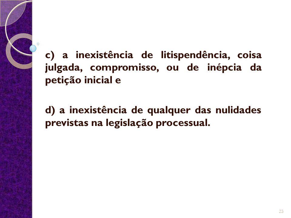 c) a inexistência de litispendência, coisa julgada, compromisso, ou de inépcia da petição inicial e