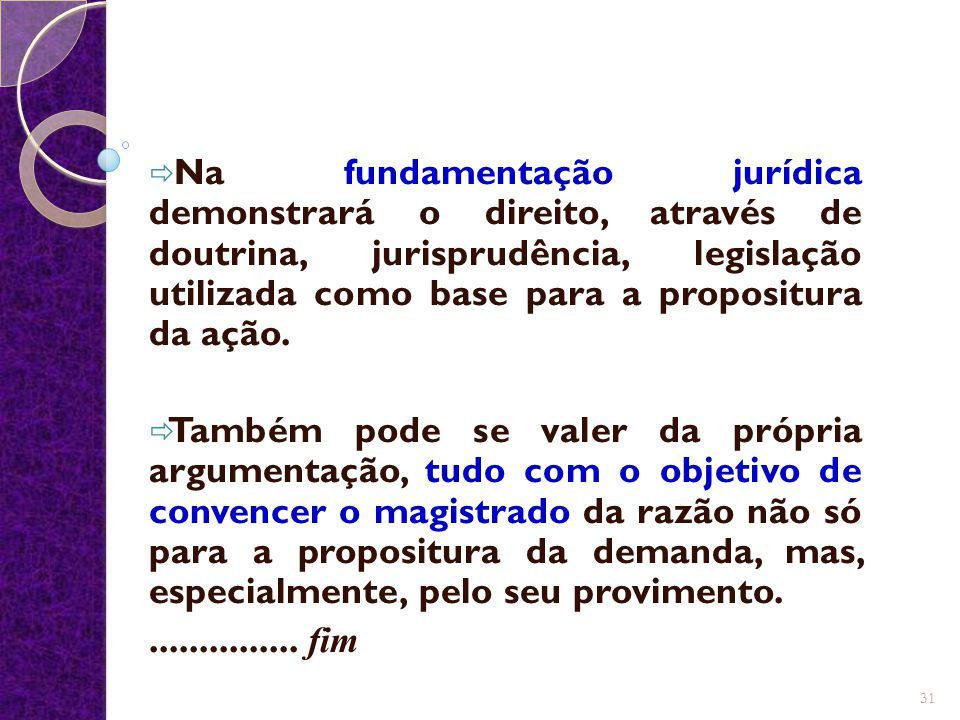 Na fundamentação jurídica demonstrará o direito, através de doutrina, jurisprudência, legislação utilizada como base para a propositura da ação.