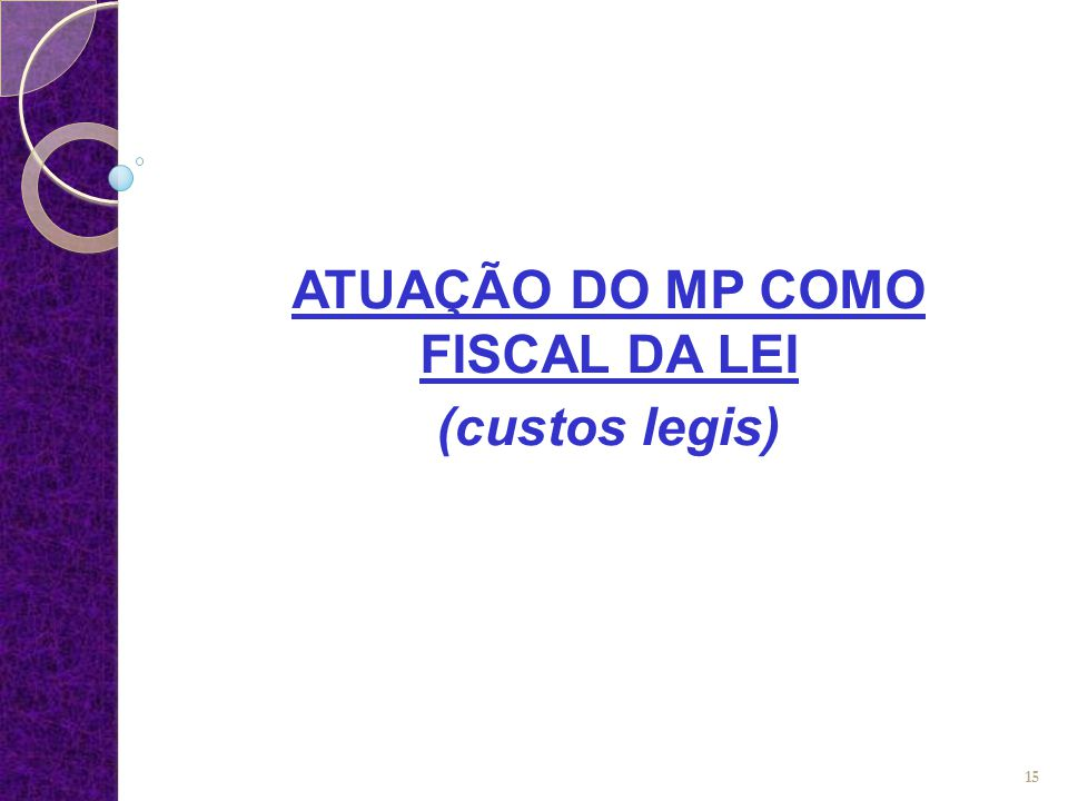 ATUAÇÃO DO MP COMO FISCAL DA LEI (custos legis)