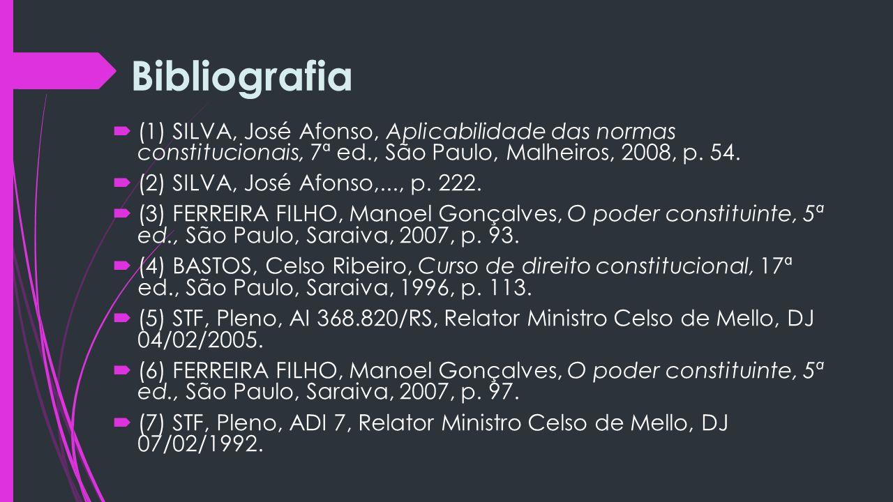 Bibliografia (1) SILVA, José Afonso, Aplicabilidade das normas constitucionais, 7ª ed., São Paulo, Malheiros, 2008, p. 54.