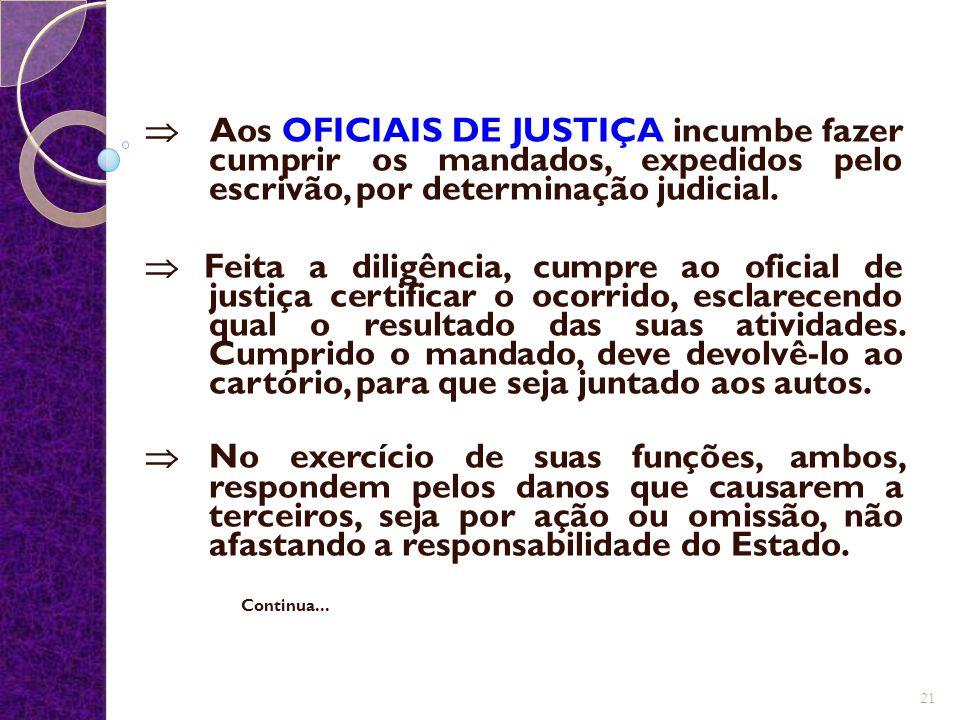  Aos OFICIAIS DE JUSTIÇA incumbe fazer cumprir os mandados, expedidos pelo escrivão, por determinação judicial.