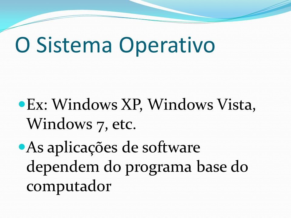 O Sistema Operativo Ex: Windows XP, Windows Vista, Windows 7, etc.