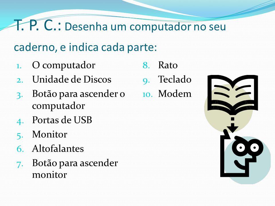 T. P. C.: Desenha um computador no seu caderno, e indica cada parte: