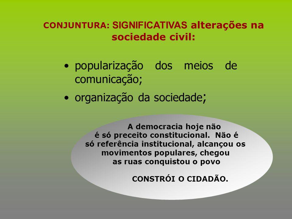 popularização dos meios de comunicação; organização da sociedade;