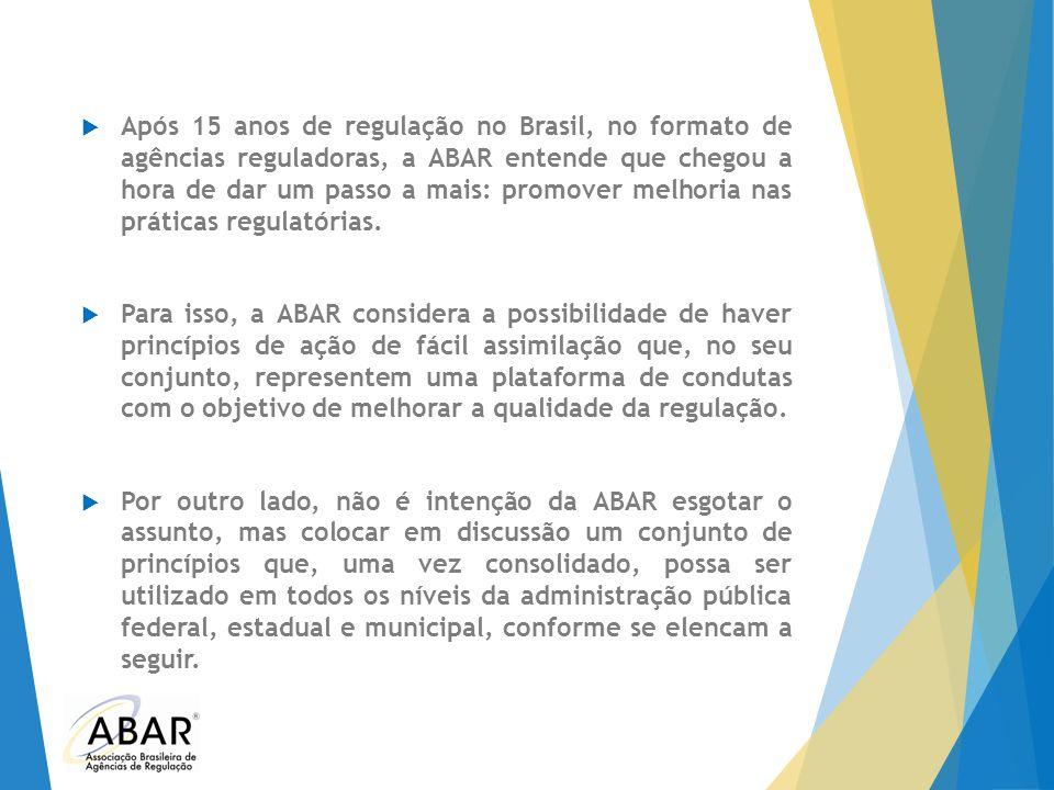 Após 15 anos de regulação no Brasil, no formato de agências reguladoras, a ABAR entende que chegou a hora de dar um passo a mais: promover melhoria nas práticas regulatórias.
