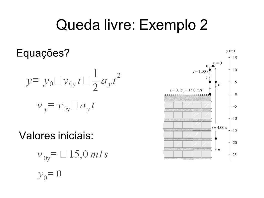 Queda livre: Exemplo 2 Equações Valores iniciais: