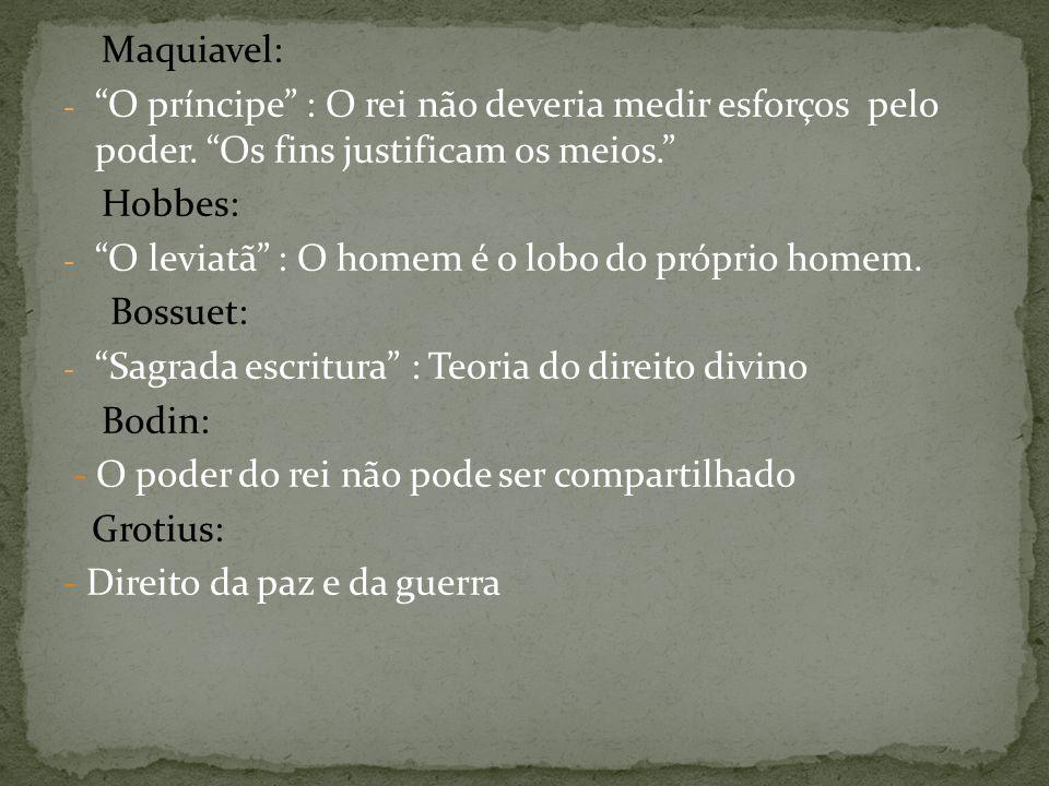Maquiavel: O príncipe : O rei não deveria medir esforços pelo poder. Os fins justificam os meios.