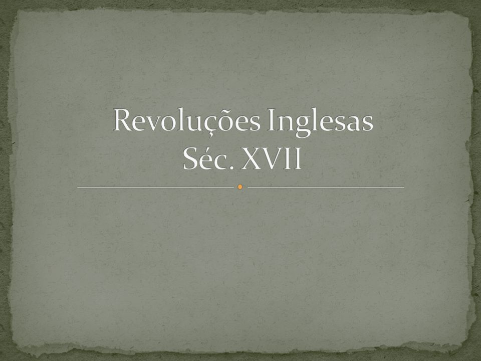 Revoluções Inglesas Séc. XVII