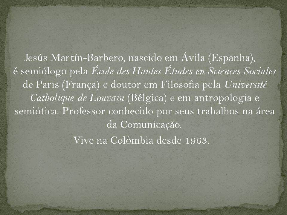 Jesús Martín-Barbero, nascido em Ávila (Espanha), é semiólogo pela École des Hautes Études en Sciences Sociales de Paris (França) e doutor em Filosofia pela Université Catholique de Louvain (Bélgica) e em antropologia e semiótica.