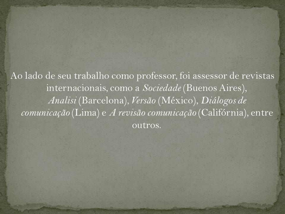 Ao lado de seu trabalho como professor, foi assessor de revistas internacionais, como a Sociedade (Buenos Aires), Analisi (Barcelona), Versão (México), Diálogos de comunicação (Lima) e A revisão comunicação (Califórnia), entre outros.
