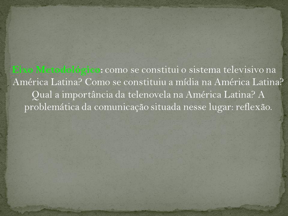 Eixo Metodológico: como se constitui o sistema televisivo na América Latina.