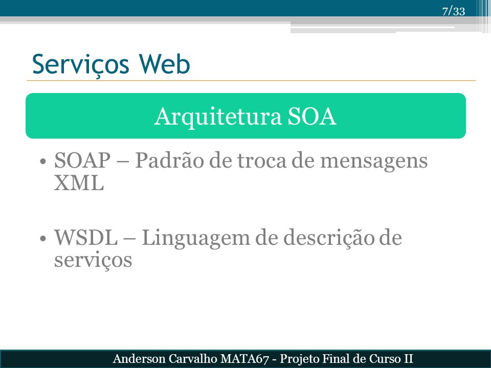Serviços Web Arquitetura SOA SOAP – Padrão de troca de mensagens XML