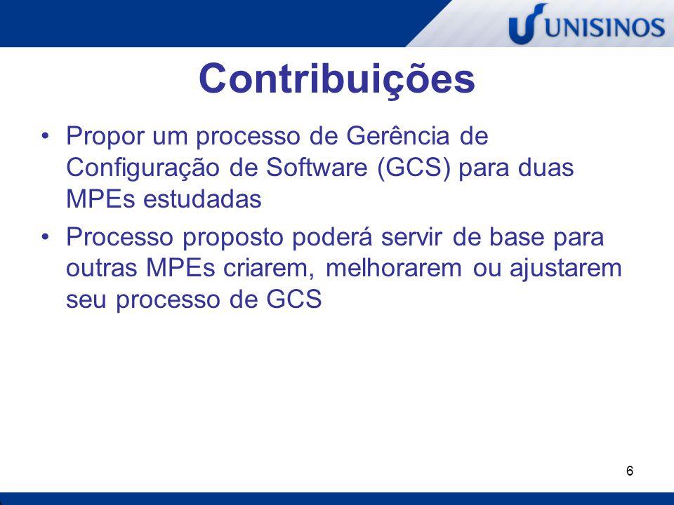 Contribuições Propor um processo de Gerência de Configuração de Software (GCS) para duas MPEs estudadas.