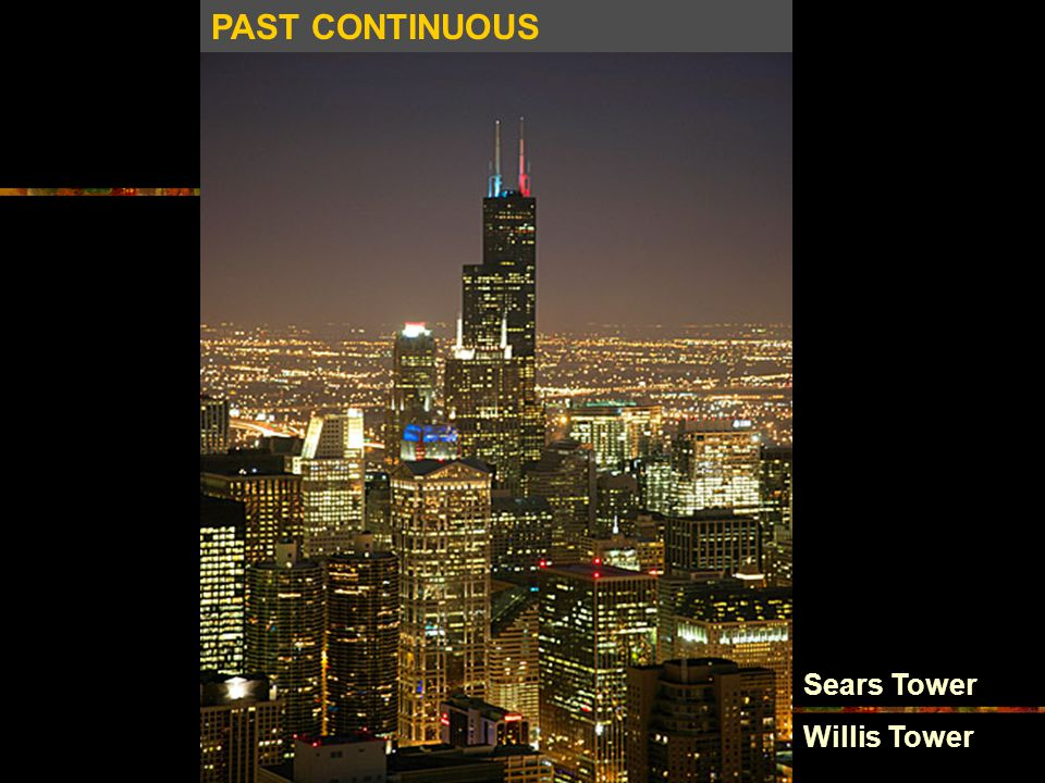 PAST CONTINUOUS Sears Tower Willis Tower