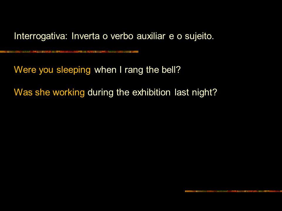 Interrogativa: Inverta o verbo auxiliar e o sujeito.