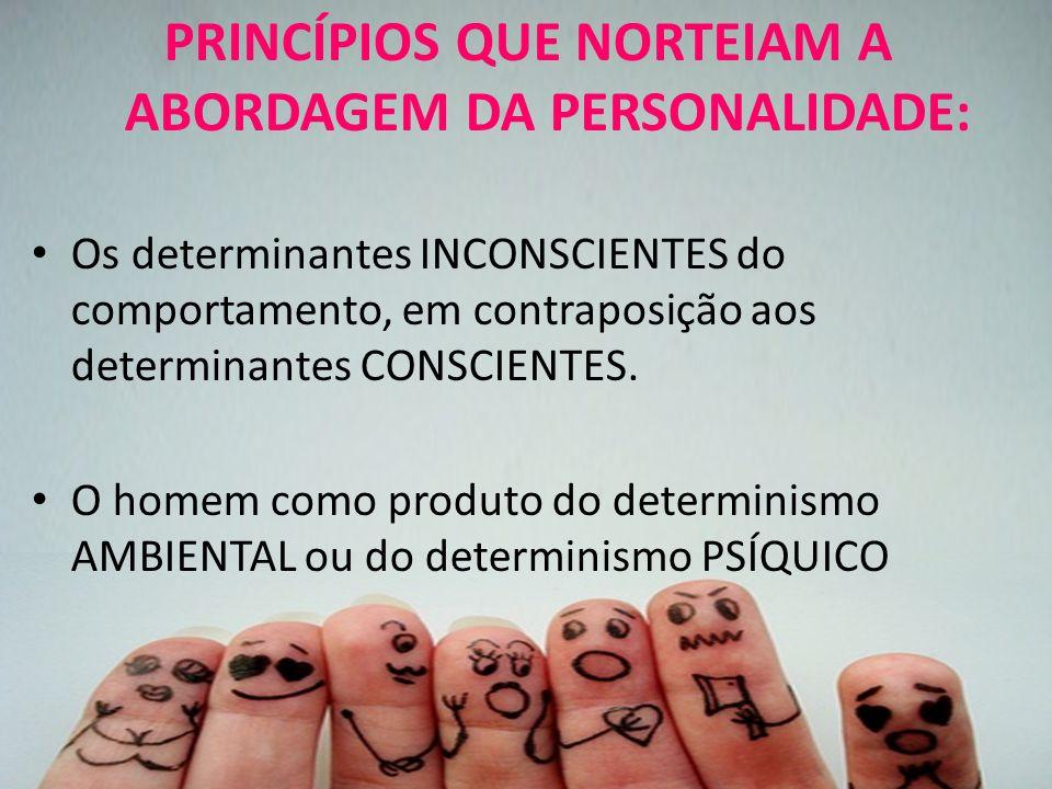 PRINCÍPIOS QUE NORTEIAM A ABORDAGEM DA PERSONALIDADE: