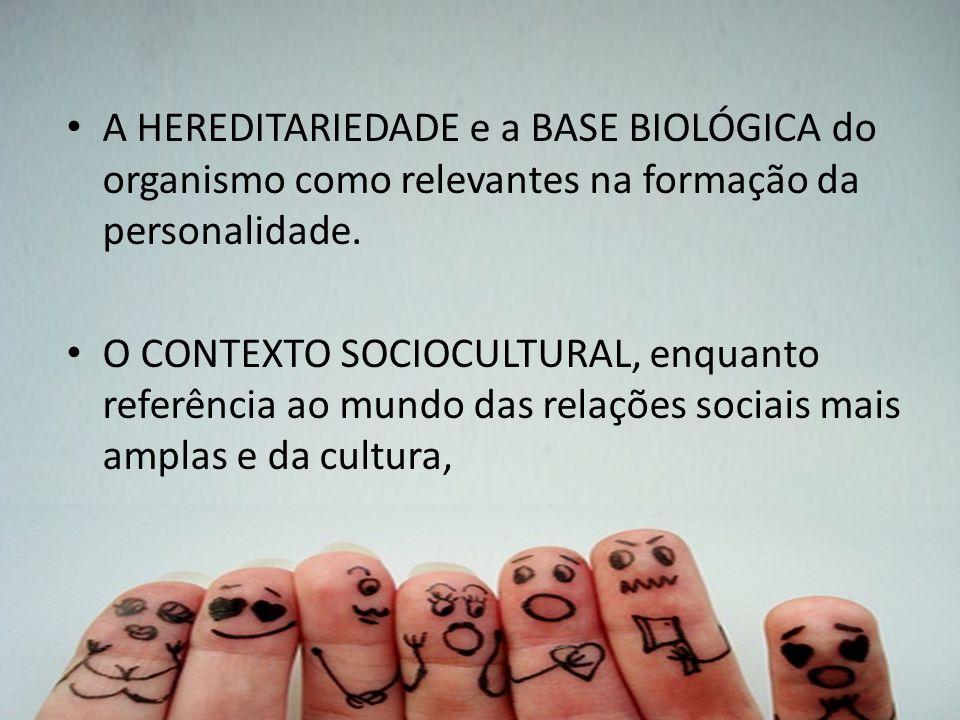 A HEREDITARIEDADE e a BASE BIOLÓGICA do organismo como relevantes na formação da personalidade.