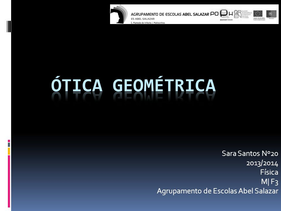 Ótica Geométrica Sara Santos Nº20 2013/2014 Física M| F3