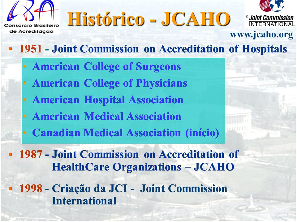 Histórico - JCAHO www.jcaho.org. 1951 - Joint Commission on Accreditation of Hospitals. American College of Surgeons.
