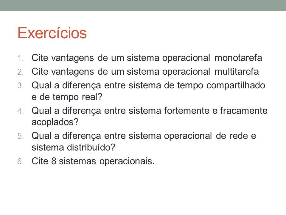 Exercícios Cite vantagens de um sistema operacional monotarefa