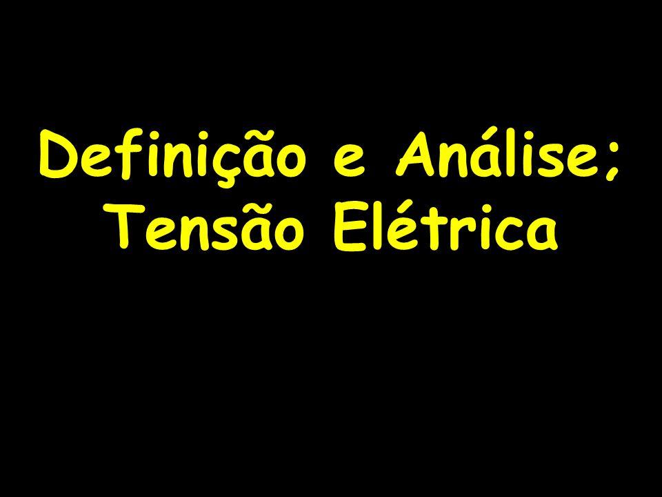 Definição e Análise; Tensão Elétrica