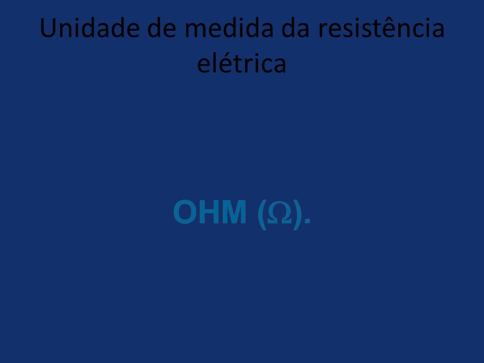 Unidade de medida da resistência elétrica