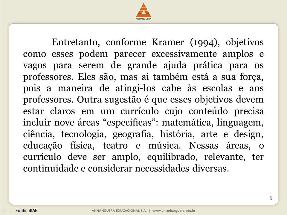 Entretanto, conforme Kramer (1994), objetivos como esses podem parecer excessivamente amplos e vagos para serem de grande ajuda prática para os professores.