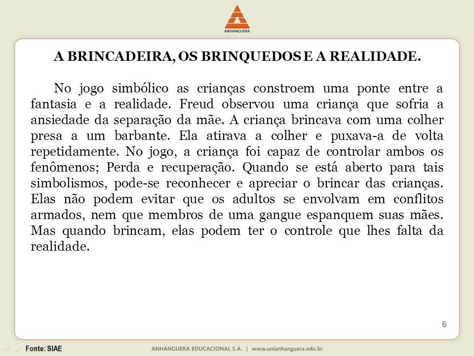 A BRINCADEIRA, OS BRINQUEDOS E A REALIDADE.