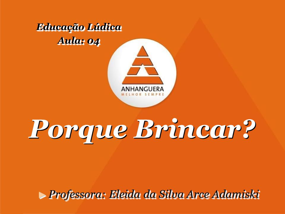 Porque Brincar Professora: Eleida da Silva Arce Adamiski