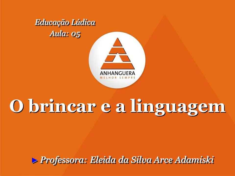 O brincar e a linguagem Professora: Eleida da Silva Arce Adamiski