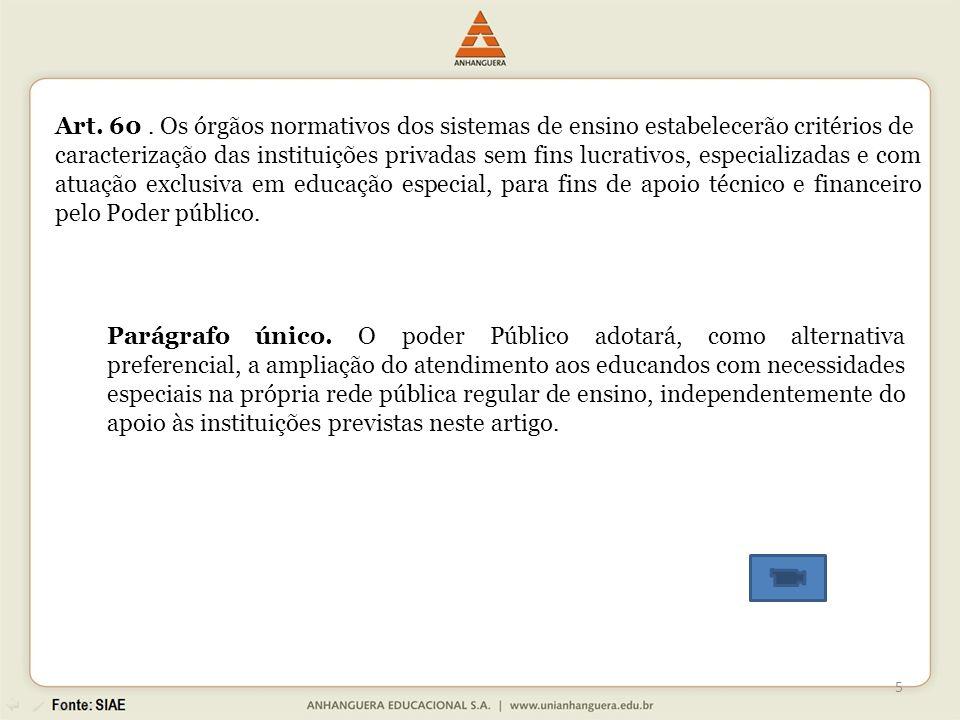 Art. 60 . Os órgãos normativos dos sistemas de ensino estabelecerão critérios de