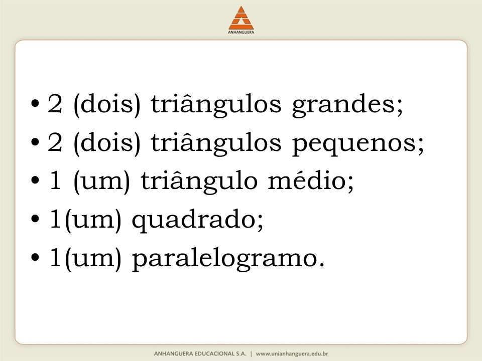 2 (dois) triângulos grandes;